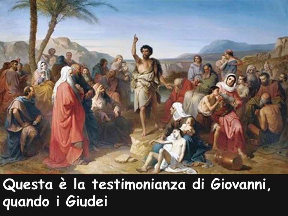 Questa è la testimonianza di Giovanni, quando i Giudei