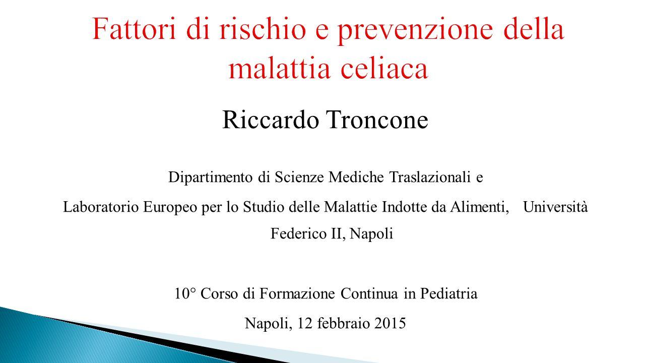 Fattori di rischio e prevenzione della malattia celiaca Riccardo Troncone Dipartimento di Scienze Mediche Traslazionali e Laboratorio Europeo per lo S