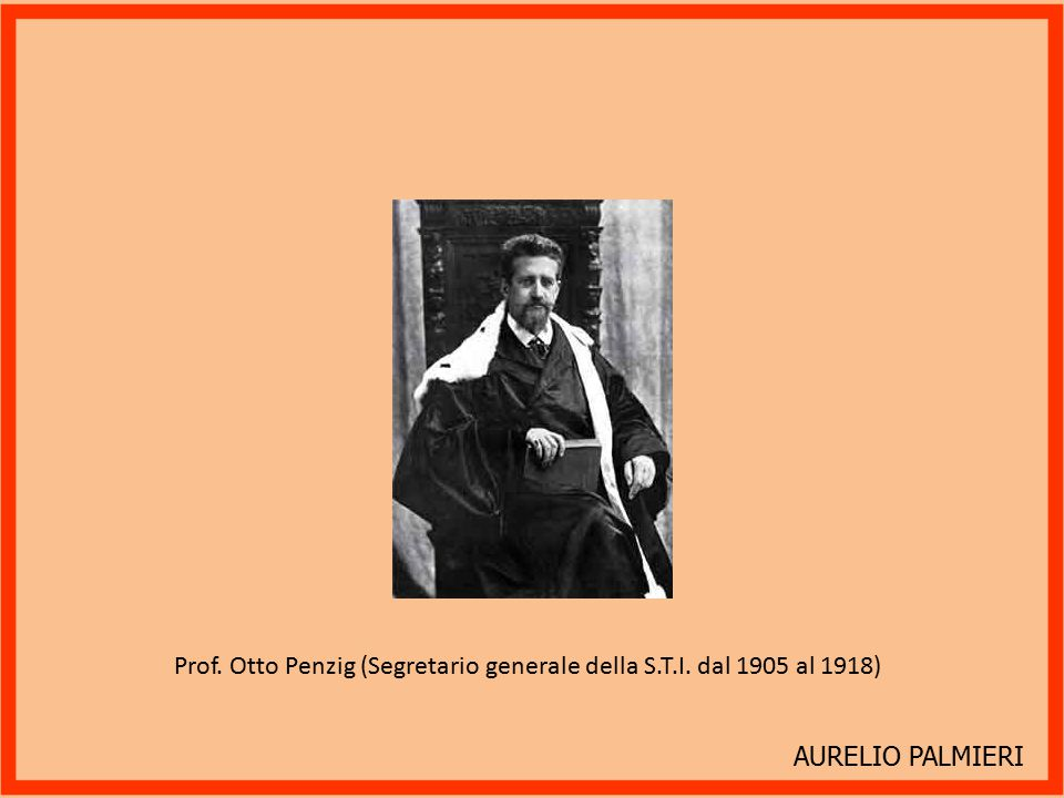 AURELIO PALMIERI Prof. Otto Penzig (Segretario generale della S.T.I. dal 1905 al 1918)