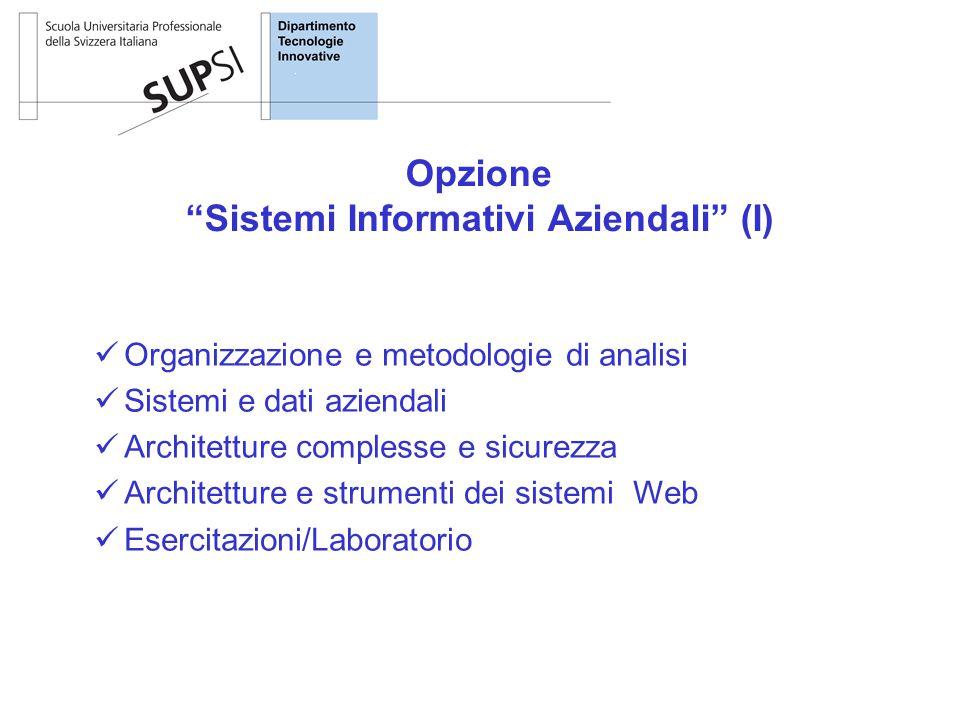 Organizzazione e metodologie di analisi Sistemi e dati aziendali Architetture complesse e sicurezza Architetture e strumenti dei sistemi Web Esercitazioni/Laboratorio Opzione Sistemi Informativi Aziendali (I)