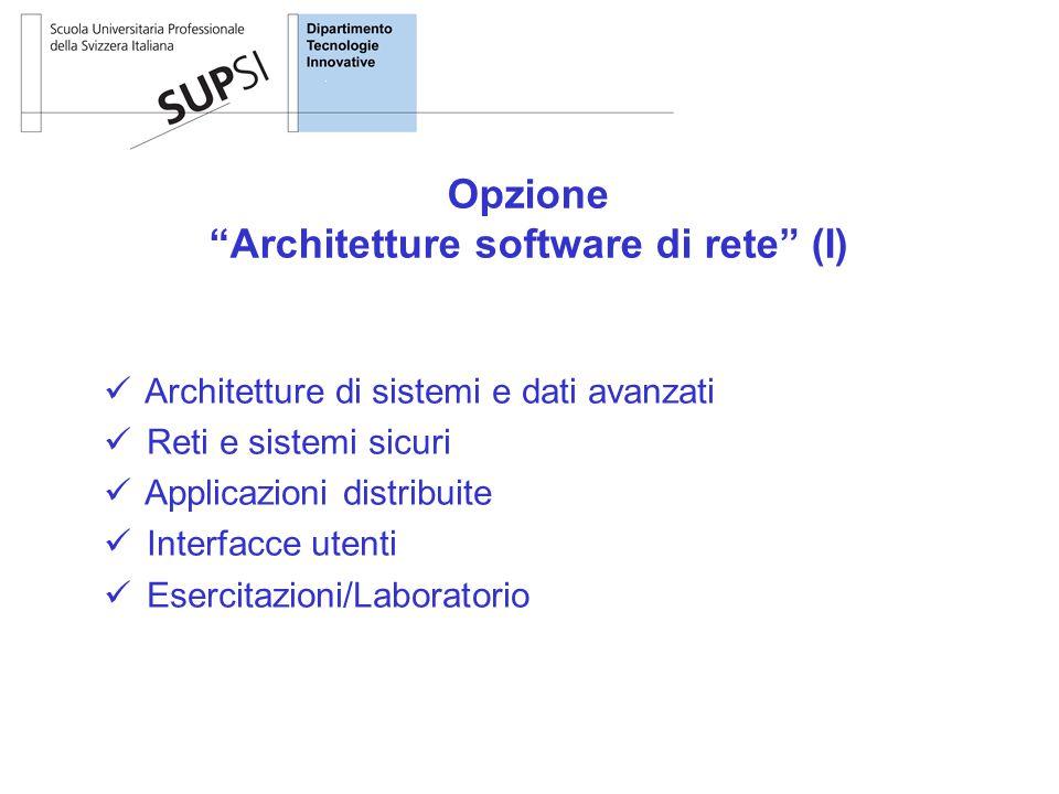 Architetture di sistemi e dati avanzati Reti e sistemi sicuri Applicazioni distribuite Interfacce utenti Esercitazioni/Laboratorio Opzione Architetture software di rete (I)