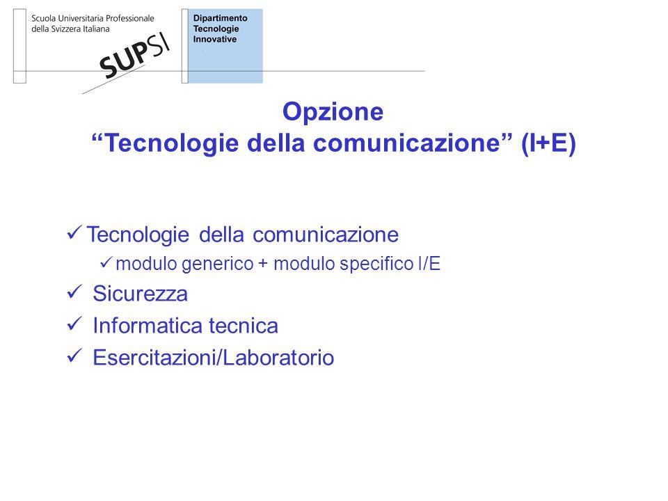 Tecnologie della comunicazione modulo generico + modulo specifico I/E Sicurezza Informatica tecnica Esercitazioni/Laboratorio Opzione Tecnologie della comunicazione (I+E)