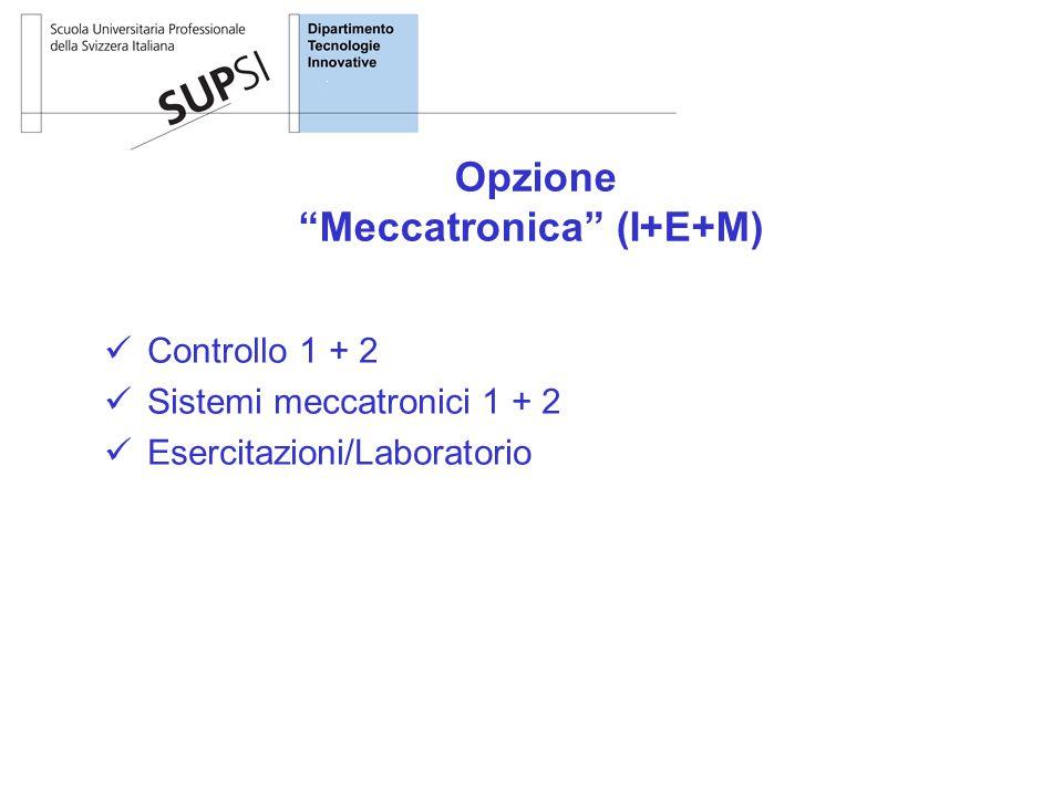 Controllo 1 + 2 Sistemi meccatronici 1 + 2 Esercitazioni/Laboratorio Opzione Meccatronica (I+E+M)
