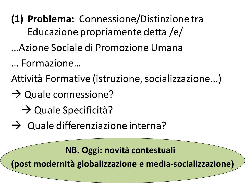 (1)Problema: Connessione/Distinzione tra Educazione propriamente detta /e/ …Azione Sociale di Promozione Umana … Formazione… Attività Formative (istru