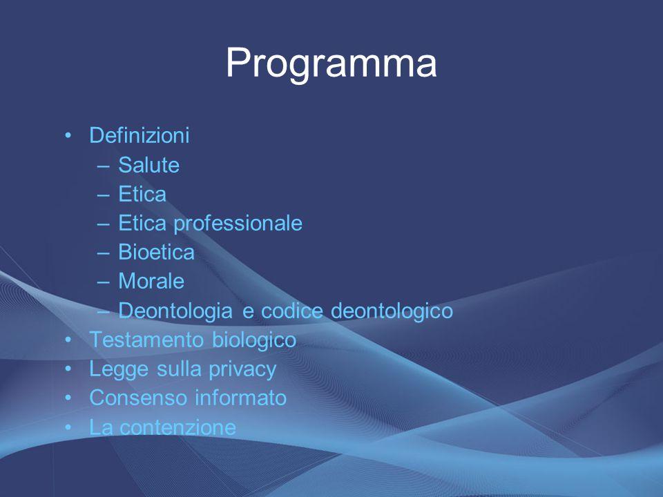Programma Definizioni –Salute –Etica –Etica professionale –Bioetica –Morale –Deontologia e codice deontologico Testamento biologico Legge sulla privac