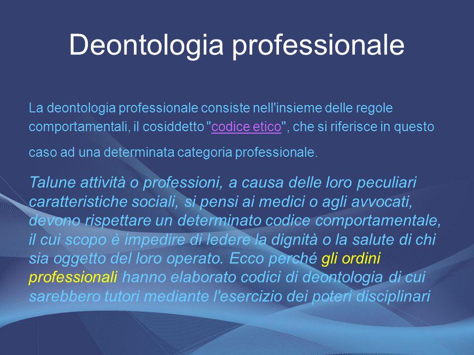 La deontologia professionale consiste nell'insieme delle regole comportamentali, il cosiddetto