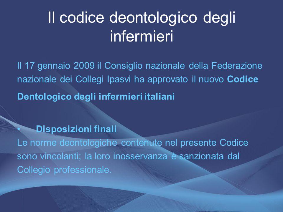 Il 17 gennaio 2009 il Consiglio nazionale della Federazione nazionale dei Collegi Ipasvi ha approvato il nuovo Codice Dentologico degli infermieri ita