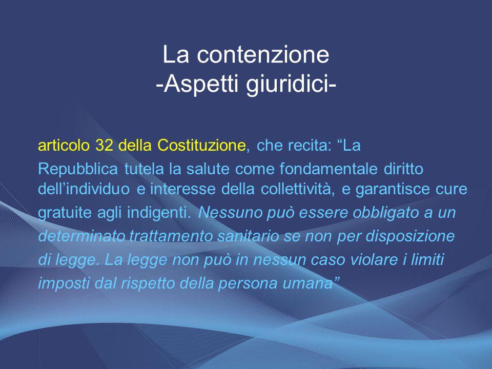 """La contenzione -Aspetti giuridici- articolo 32 della Costituzione, che recita: """"La Repubblica tutela la salute come fondamentale diritto dell'individu"""