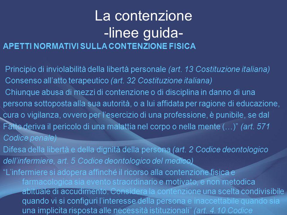 La contenzione -linee guida- APETTI NORMATIVI SULLA CONTENZIONE FISICA Principio di inviolabilità della libertà personale (art. 13 Costituzione italia