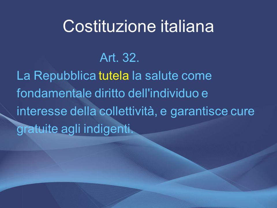 Costituzione italiana Art. 32. La Repubblica tutela la salute come fondamentale diritto dell'individuo e interesse della collettività, e garantisce cu