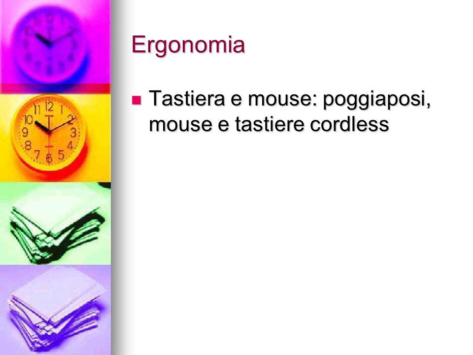 Ergonomia Tastiera e mouse: poggiaposi, mouse e tastiere cordless Tastiera e mouse: poggiaposi, mouse e tastiere cordless