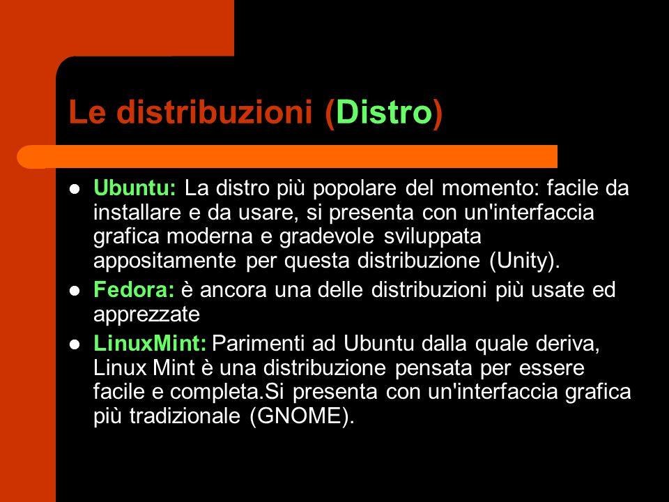 Le distribuzioni (Distro) Ubuntu: La distro più popolare del momento: facile da installare e da usare, si presenta con un interfaccia grafica moderna e gradevole sviluppata appositamente per questa distribuzione (Unity).