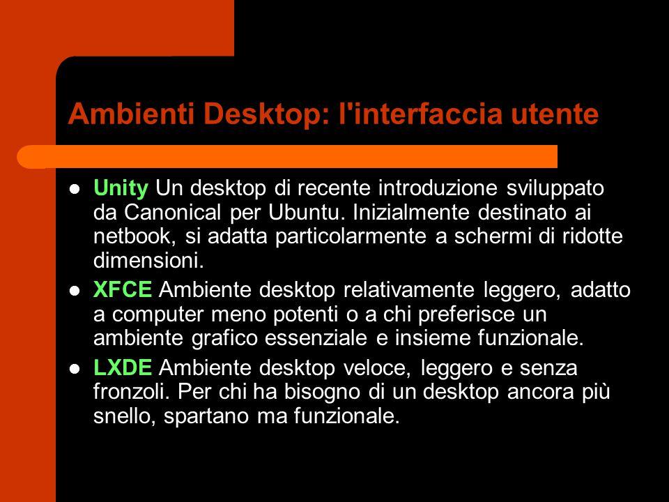 Ambienti Desktop: l'interfaccia utente Unity Un desktop di recente introduzione sviluppato da Canonical per Ubuntu. Inizialmente destinato ai netbook,