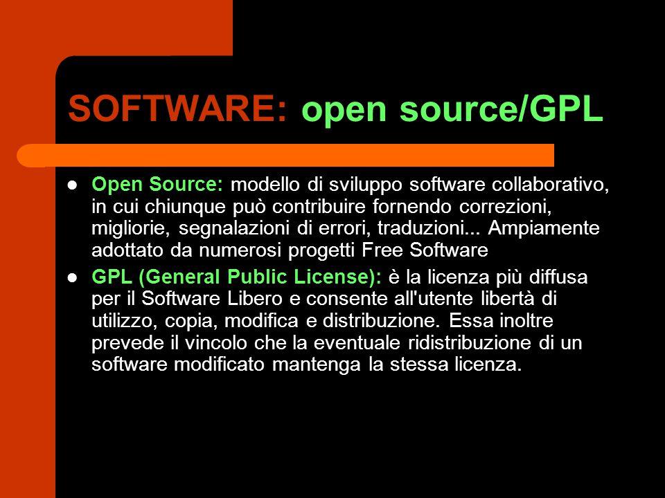 SOFTWARE: open source/GPL Open Source: modello di sviluppo software collaborativo, in cui chiunque può contribuire fornendo correzioni, migliorie, segnalazioni di errori, traduzioni...