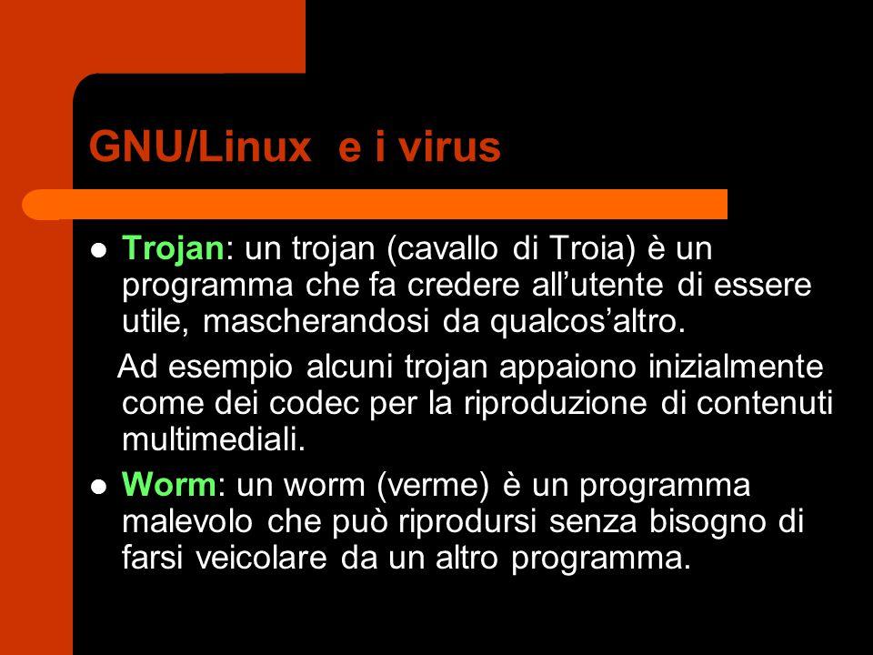GNU/Linux e i virus Trojan: un trojan (cavallo di Troia) è un programma che fa credere all'utente di essere utile, mascherandosi da qualcos'altro. Ad