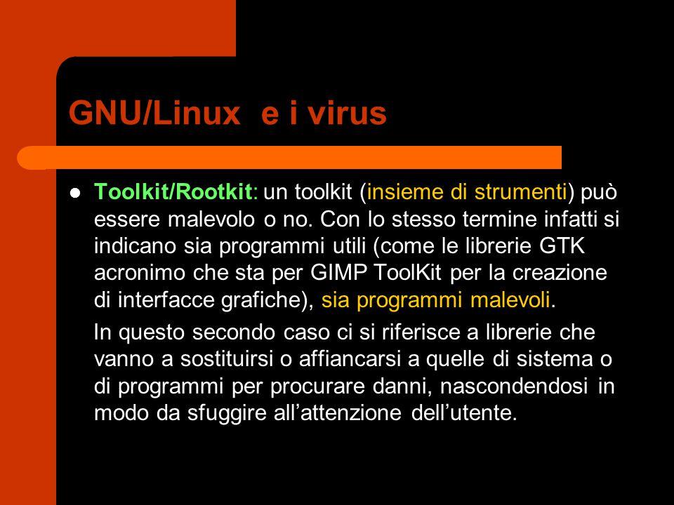 GNU/Linux e i virus Toolkit/Rootkit: un toolkit (insieme di strumenti) può essere malevolo o no. Con lo stesso termine infatti si indicano sia program