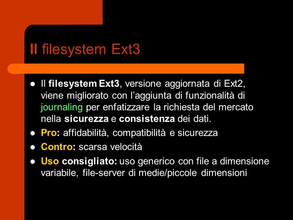 Il filesystem Ext3 Il filesystem Ext3, versione aggiornata di Ext2, viene migliorato con l'aggiunta di funzionalità di journaling per enfatizzare la richiesta del mercato nella sicurezza e consistenza dei dati.