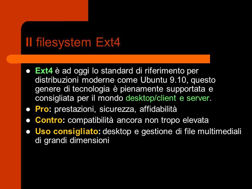 Il filesystem Ext4 Ext4 è ad oggi lo standard di riferimento per distribuzioni moderne come Ubuntu 9.10, questo genere di tecnologia è pienamente supp
