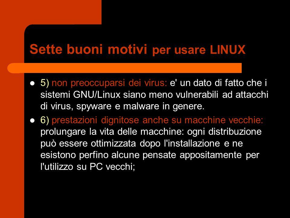 Sette buoni motivi per usare LINUX 5) non preoccuparsi dei virus: e un dato di fatto che i sistemi GNU/Linux siano meno vulnerabili ad attacchi di virus, spyware e malware in genere.