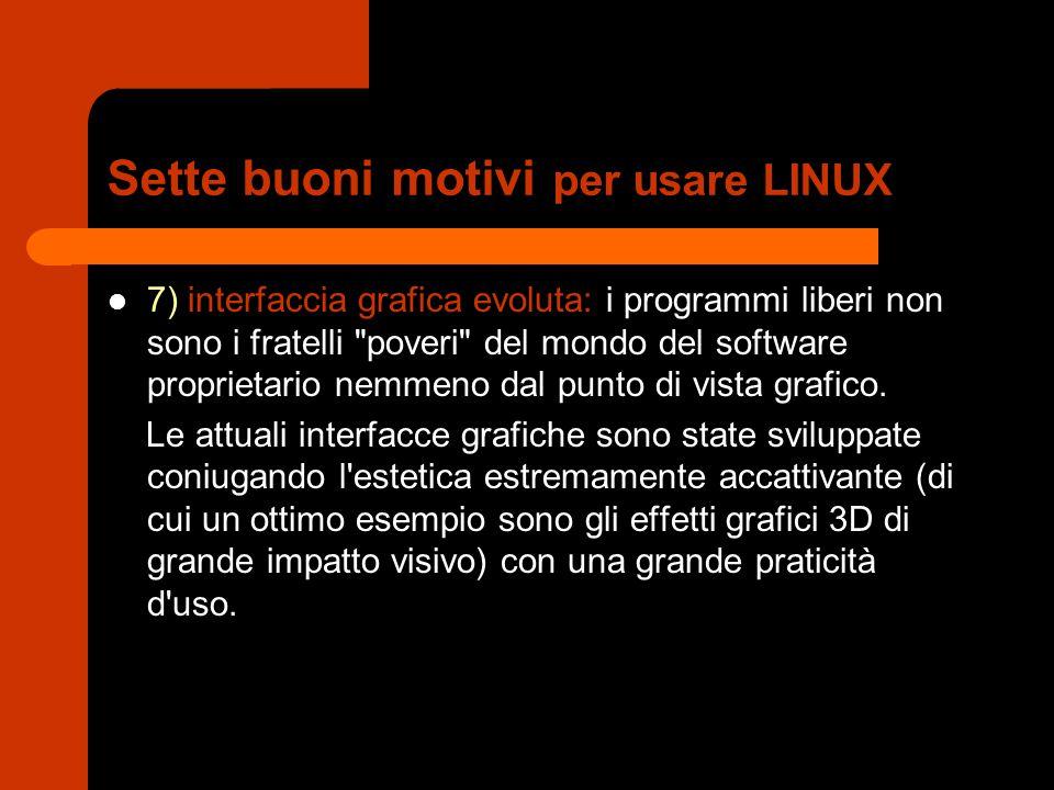 Sette buoni motivi per usare LINUX 7) interfaccia grafica evoluta: i programmi liberi non sono i fratelli poveri del mondo del software proprietario nemmeno dal punto di vista grafico.