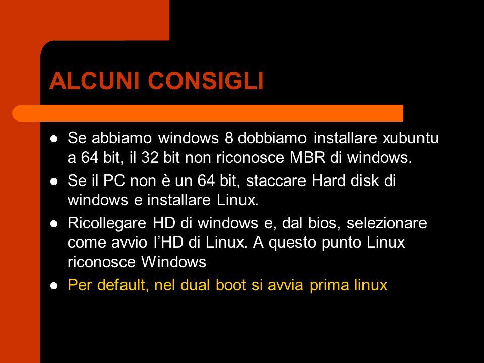 ALCUNI CONSIGLI Se abbiamo windows 8 dobbiamo installare xubuntu a 64 bit, il 32 bit non riconosce MBR di windows.