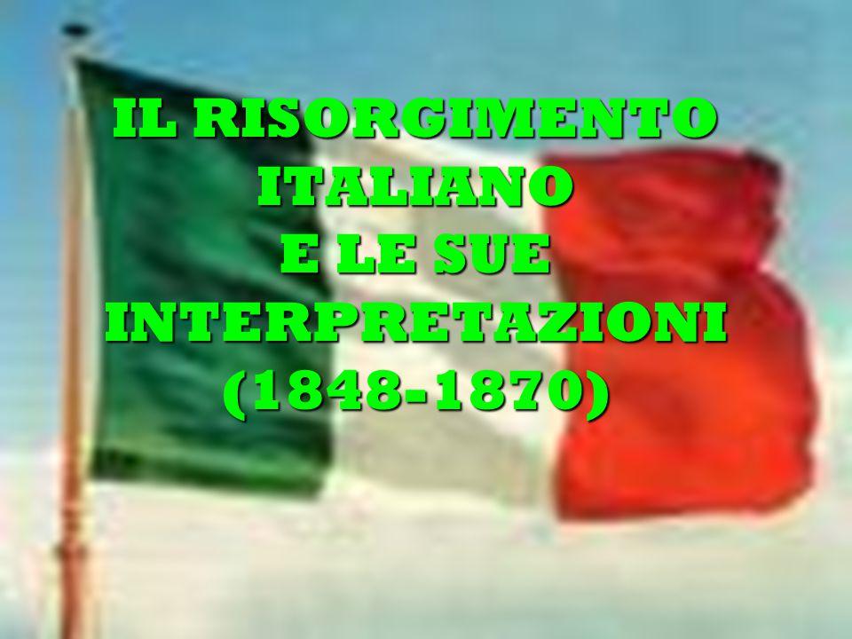 IL RISORGIMENTO ITALIANO E LE SUE INTERPRETAZIONI (1848-1870)
