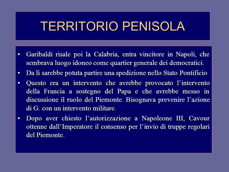 TERRITORIO PENISOLA Garibaldi risale poi la Calabria, entra vincitore in Napoli, che sembrava luogo idoneo come quartier generale dei democratici. Da