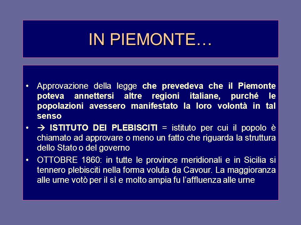 IN PIEMONTE… Approvazione della legge che prevedeva che il Piemonte poteva annettersi altre regioni italiane, purché le popolazioni avessero manifesta