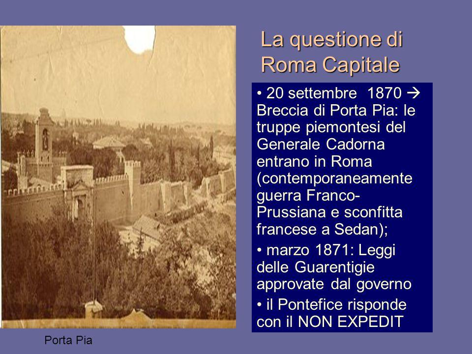 La questione di Roma Capitale 20 settembre 1870  Breccia di Porta Pia: le truppe piemontesi del Generale Cadorna entrano in Roma (contemporaneamente