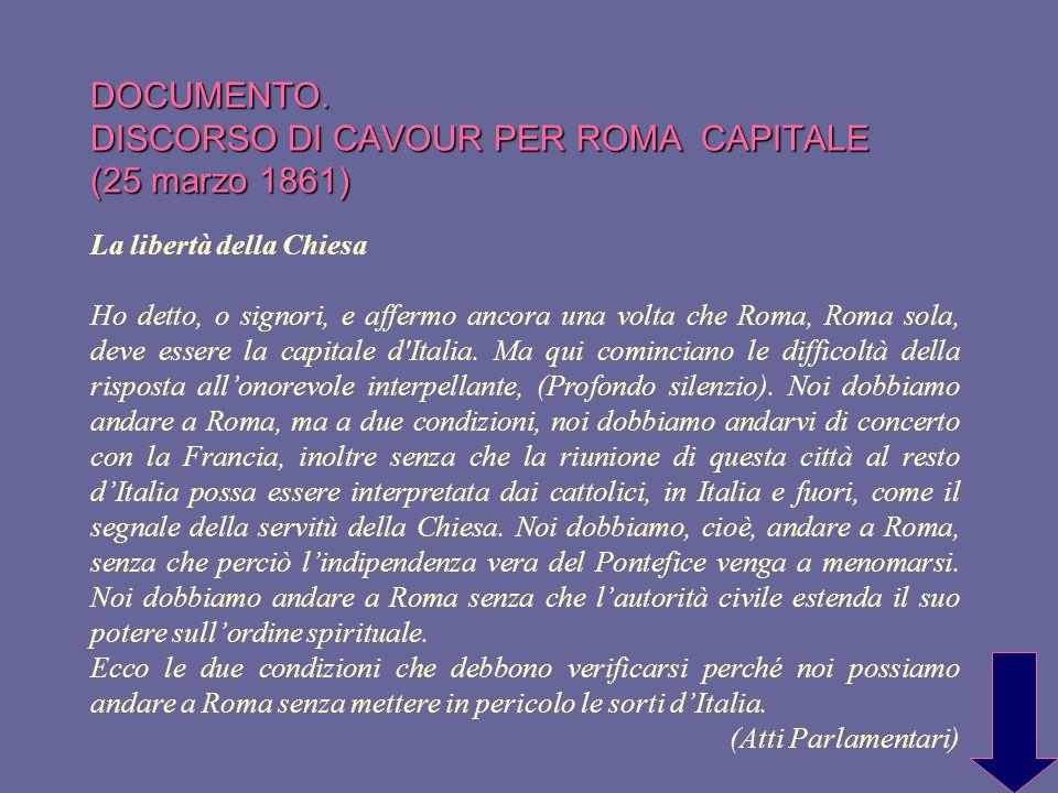 DOCUMENTO. DISCORSO DI CAVOUR PER ROMA CAPITALE (25 marzo 1861) La libertà della Chiesa Ho detto, o signori, e affermo ancora una volta che Roma, Roma