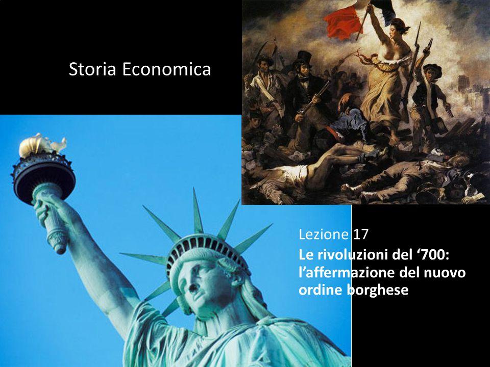 Lezione 17 Le rivoluzioni del '700: l'affermazione del nuovo ordine borghese Storia Economica