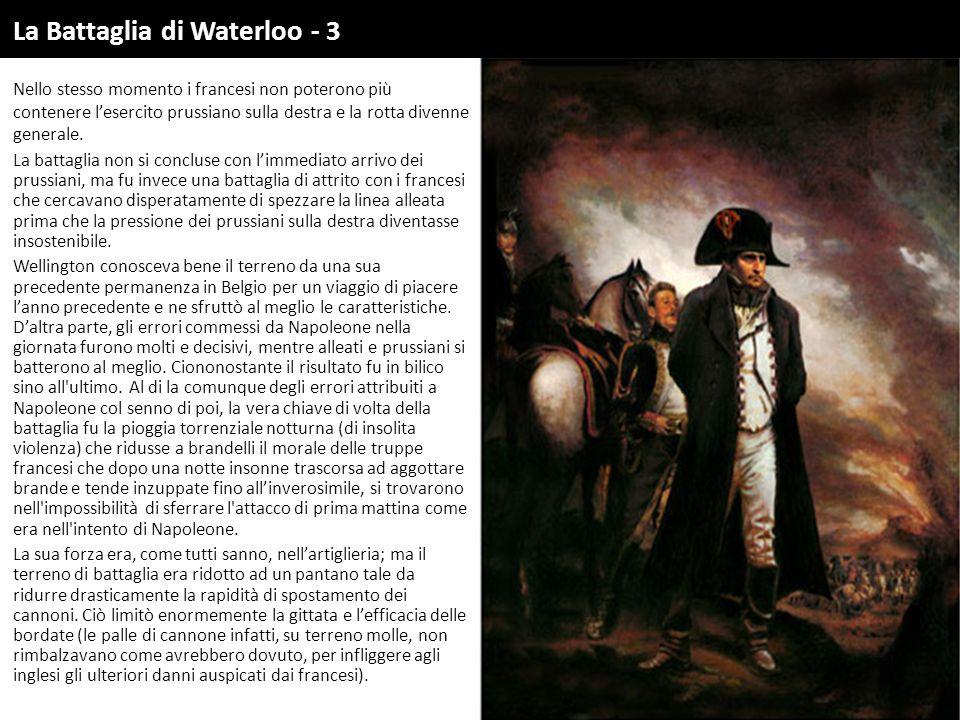 La Battaglia di Waterloo - 3 Nello stesso momento i francesi non poterono più contenere l'esercito prussiano sulla destra e la rotta divenne generale.