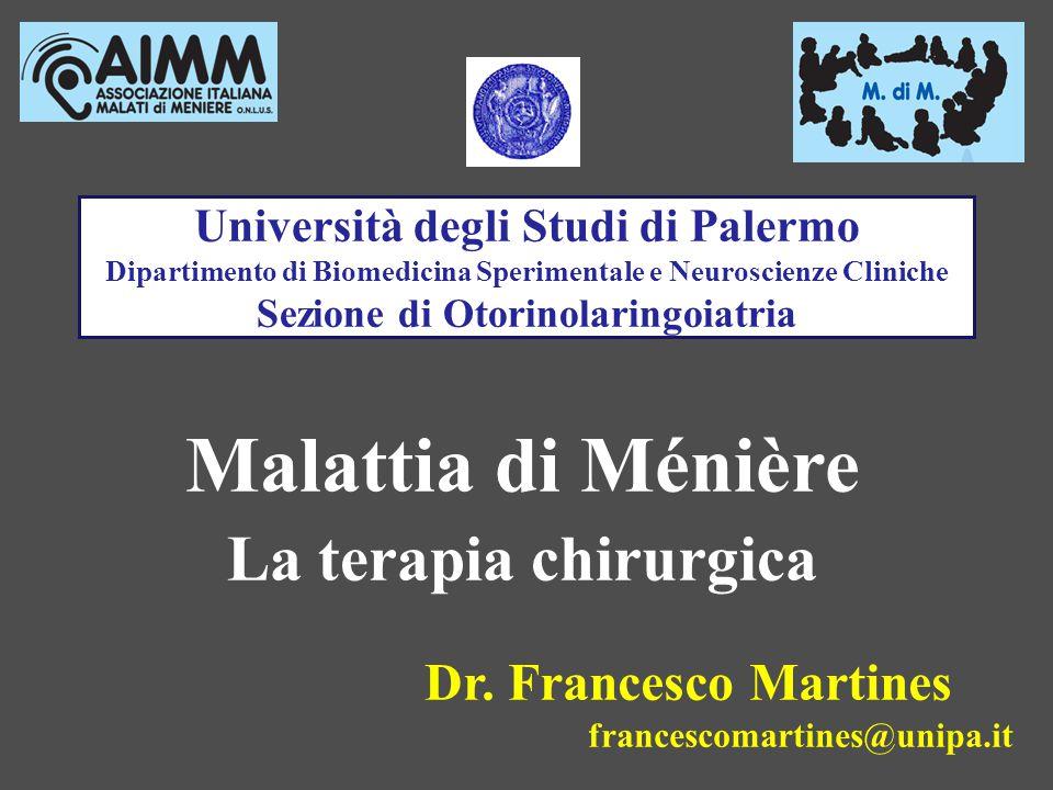 Università degli Studi di Palermo Dipartimento di Biomedicina Sperimentale e Neuroscienze Cliniche Sezione di Otorinolaringoiatria Malattia di Ménière La terapia chirurgica Dr.