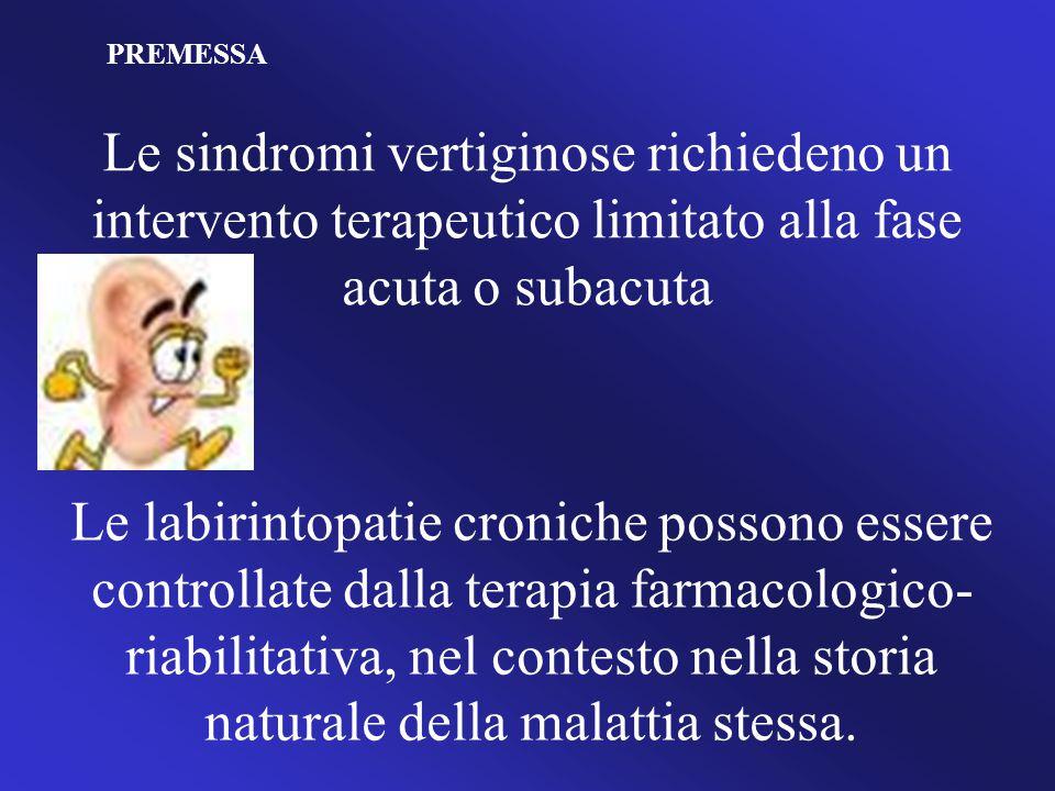 Le labirintopatie croniche possono essere controllate dalla terapia farmacologico- riabilitativa, nel contesto nella storia naturale della malattia stessa.