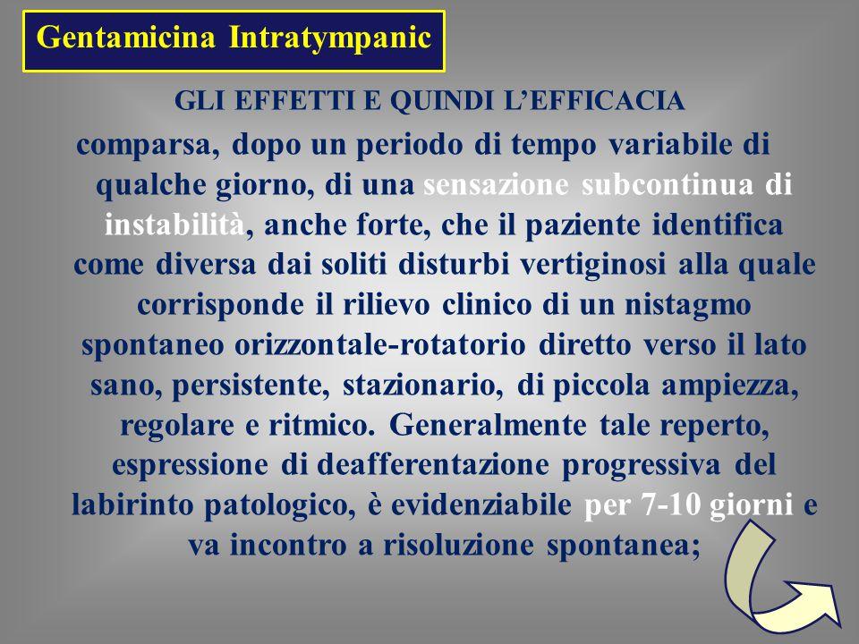 Gentamicina Intratympanic comparsa, dopo un periodo di tempo variabile di qualche giorno, di una sensazione subcontinua di instabilità, anche forte, c