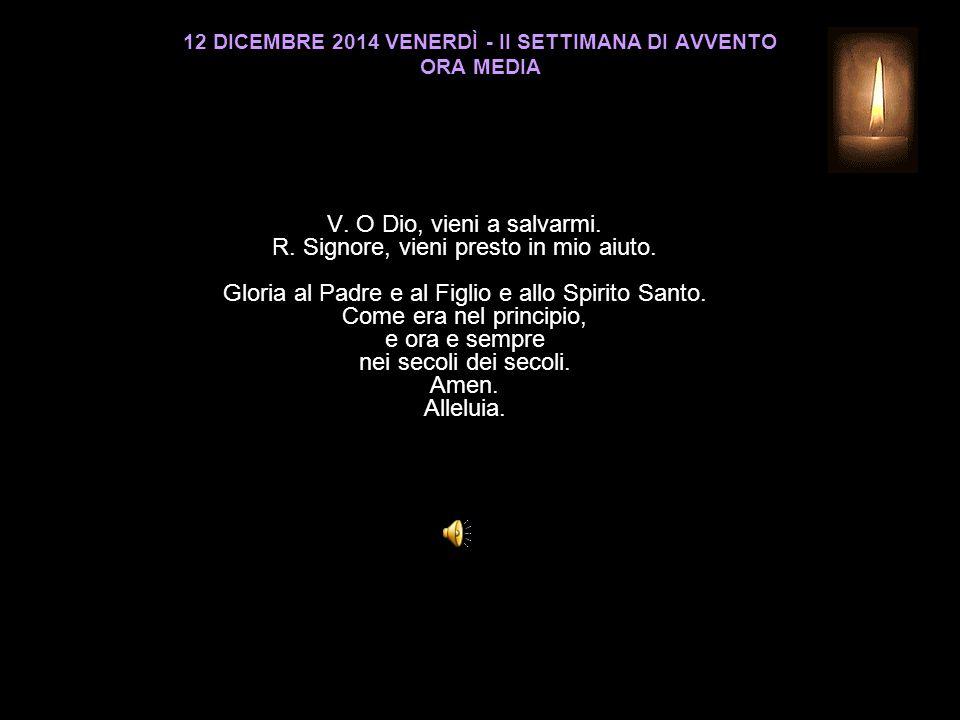 12 DICEMBRE 2014 VENERDÌ - II SETTIMANA DI AVVENTO ORA MEDIA V.
