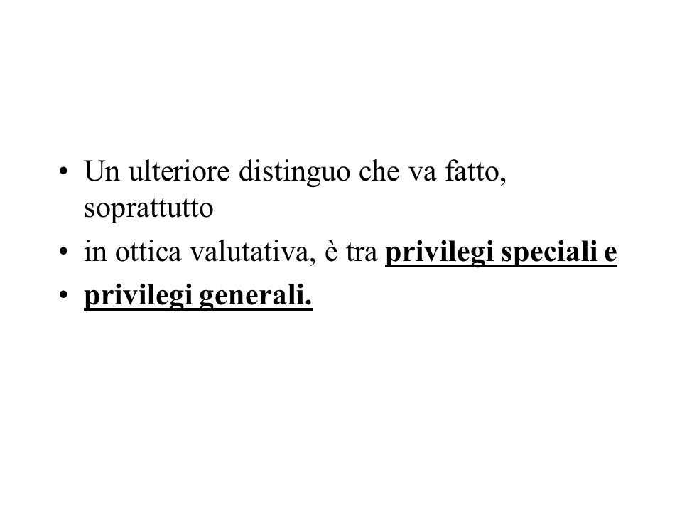 Un ulteriore distinguo che va fatto, soprattutto in ottica valutativa, è tra privilegi speciali e privilegi generali.