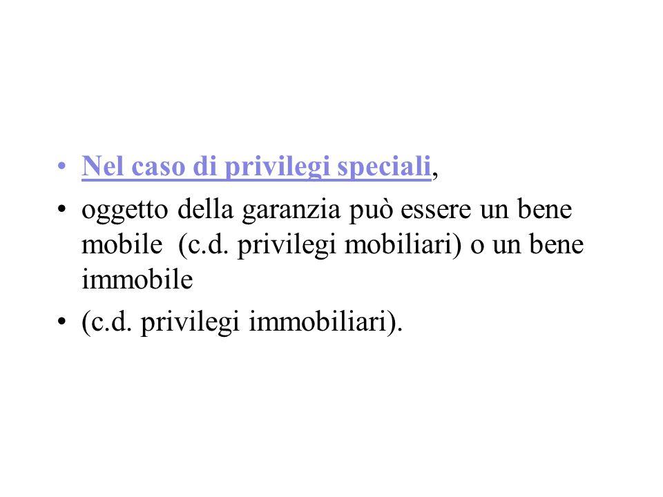 Nel caso di privilegi speciali, oggetto della garanzia può essere un bene mobile (c.d.