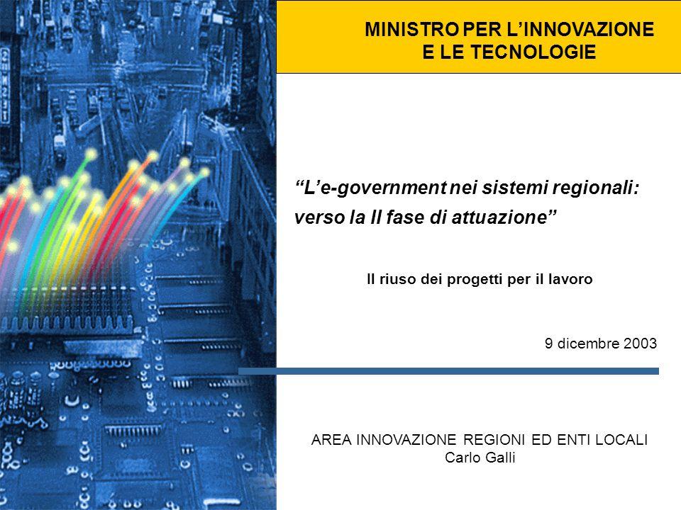 """AREA INNOVAZIONE REGIONI ED ENTI LOCALI Carlo Galli MINISTRO PER L'INNOVAZIONE E LE TECNOLOGIE """"L'e-government nei sistemi regionali: verso la II fase"""