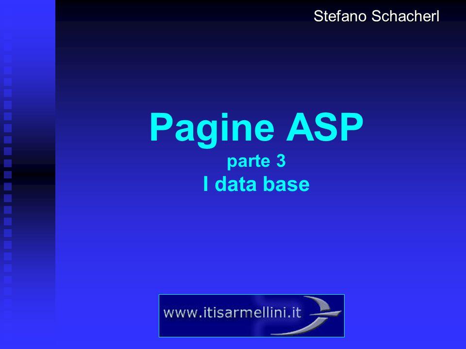 Pagine ASP parte 3 I data base Stefano Schacherl