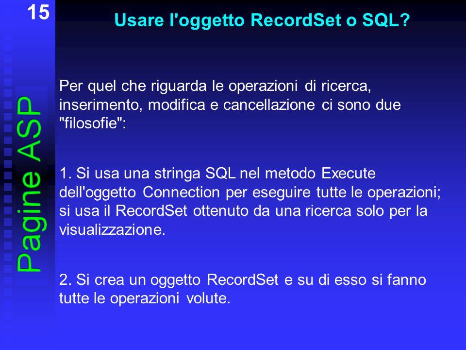 15 Usare l oggetto RecordSet o SQL.