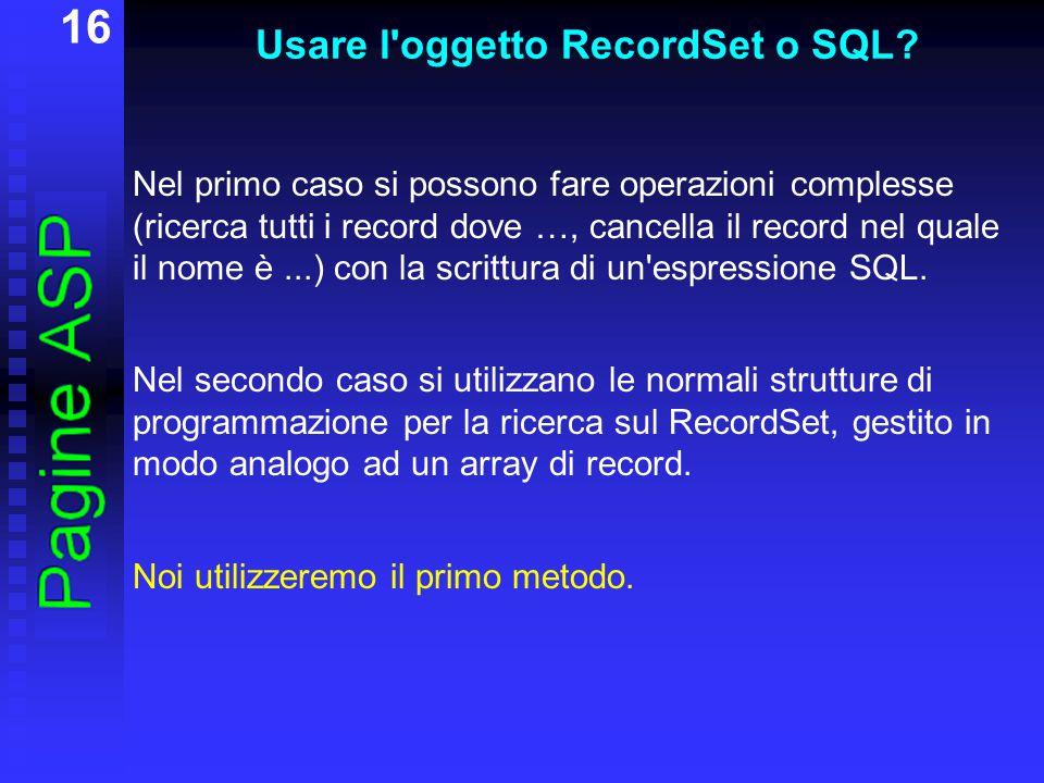 16 Usare l oggetto RecordSet o SQL.