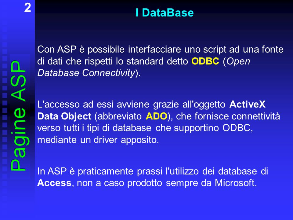 2 I DataBase Con ASP è possibile interfacciare uno script ad una fonte di dati che rispetti lo standard detto ODBC (Open Database Connectivity). L'acc