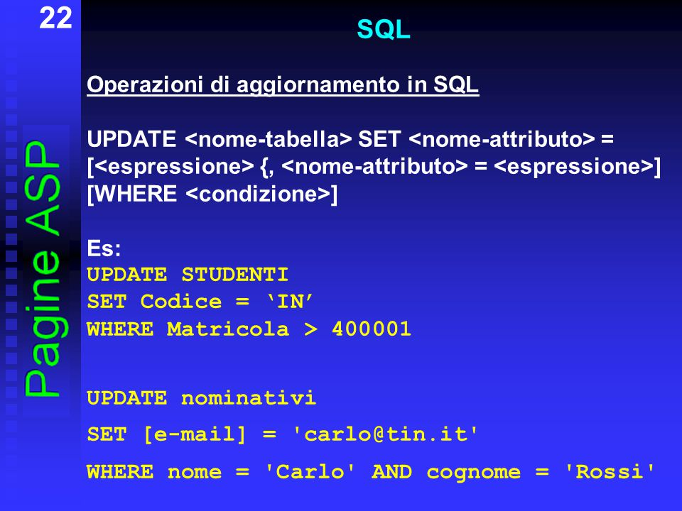 22 SQL Operazioni di aggiornamento in SQL UPDATE SET = [ {, = ] [WHERE ] Es: UPDATE STUDENTI SET Codice = 'IN' WHERE Matricola > 400001 UPDATE nominat