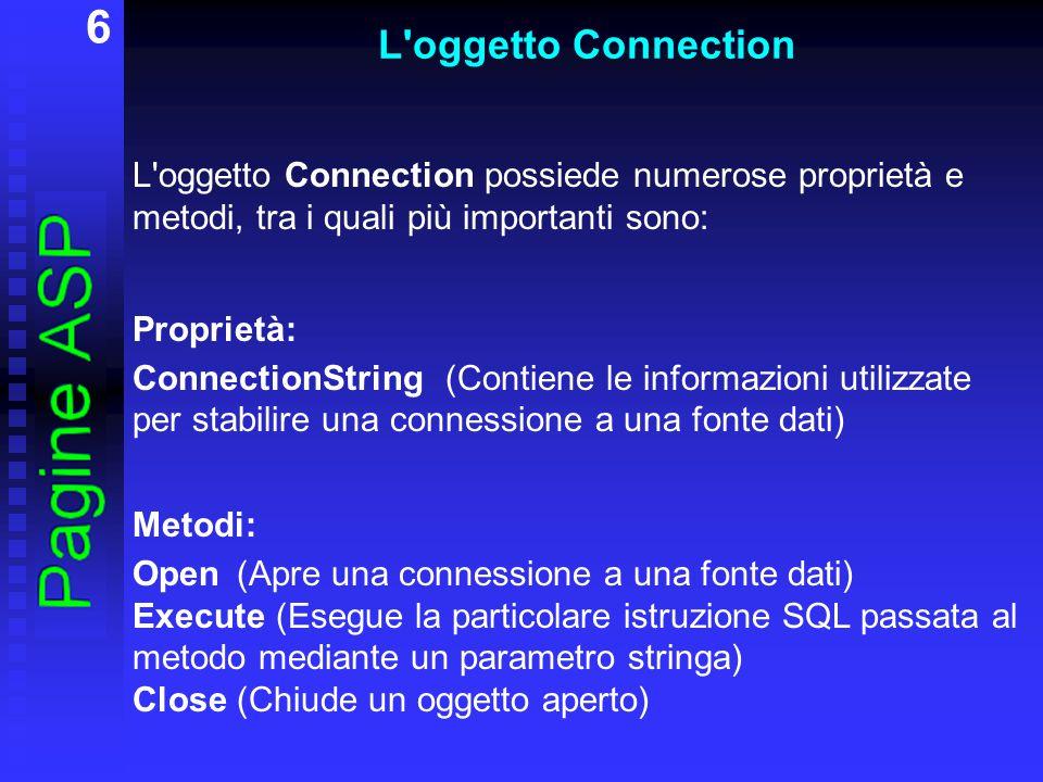 7 L oggetto Connection Riassumendo: per utilizzare l oggetto Connection: var ADOConn = new ActiveXObject( ADODB.Connection ); per aprire il database: ADOConn.Open(strConn); passandogli un parametro strConn opportuno per eseguire operazioni SQL sul database: var ris = ADOConn.Execute(sql); passandogli un parametro sql opportuno per chiudere il database: ADOConn.Close();