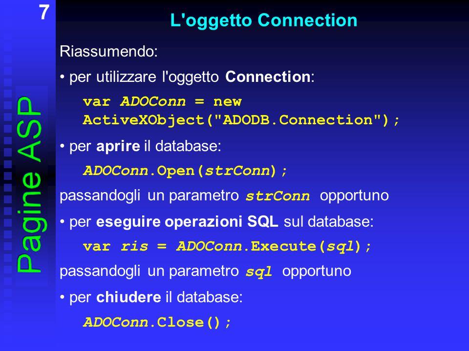 8 L oggetto Connection La stringa strConn (stringa di connessione) che si deve passare al metodo open in ADOConn.Open(strConn); è costituita da una serie di coppie chiave=valore, separate tra di loro con un punto e virgola.