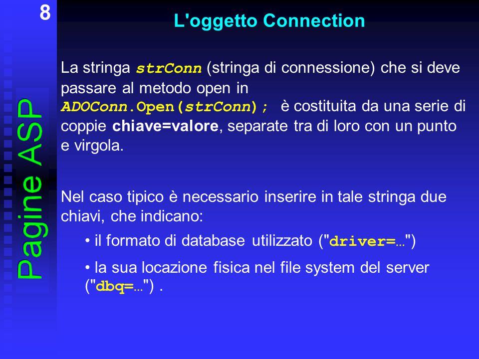 9 L oggetto Connection Ad esempio: var strConn = driver={Microsoft Access Driver (*.mdb)}; dbq= + Server.MapPath( mio.mdb ); E anche possibile passare altre informazioni (chiavi) nella stringa di connessione, ad esempio una password.