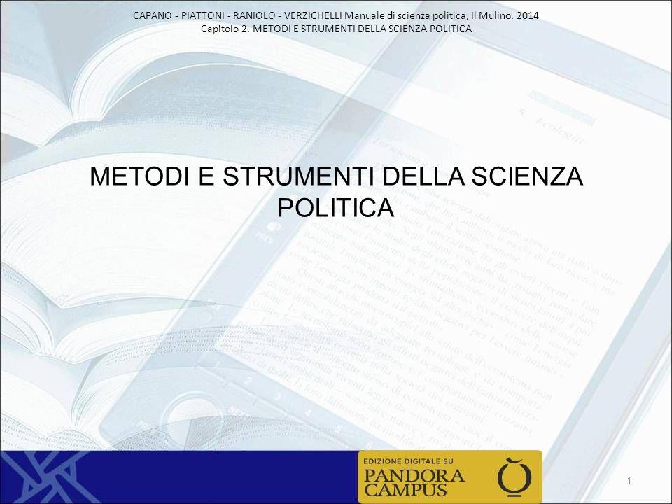 CAPANO - PIATTONI - RANIOLO - VERZICHELLI Manuale di scienza politica, Il Mulino, 2014 Capitolo 2. METODI E STRUMENTI DELLA SCIENZA POLITICA METODI E