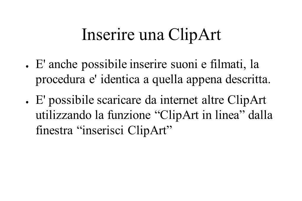 Inserire una ClipArt ● E anche possibile inserire suoni e filmati, la procedura e identica a quella appena descritta.