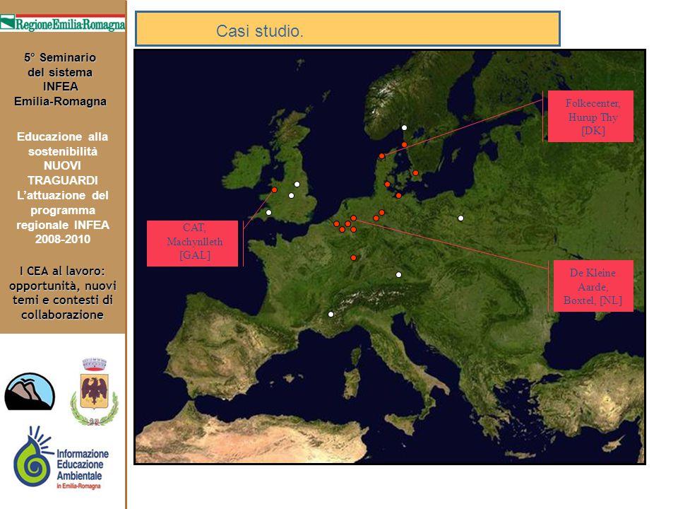 I CEA al lavoro: opportunità, nuovi temi e contesti di collaborazione 5° Seminario del sistema INFEA Emilia-Romagna Educazione alla sostenibilità NUOVI TRAGUARDI L'attuazione del programma regionale INFEA 2008-2010 Folkecenter, Hurup Thy [DK] De Kleine Aarde, Boxtel, [NL] CAT, Machynlleth [GAL] Casi studio.